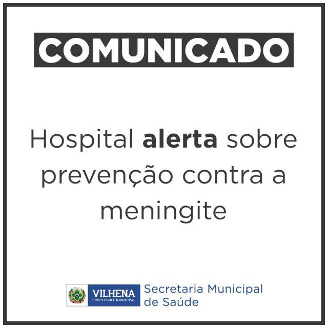 Comunicado: Hospital Regional de Vilhena emite alerta sobre meningite