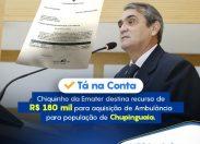 Chiquinho da Emater destina recurso para aquisição de ambulância para Chupinguaia